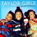 Who Are Those Girlz!?/Taylor Girlz