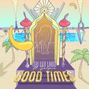 Good Times feat.Cam Galpin/Leu Leu Land