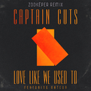 Love Like We Used To (Zookëper Remix) feat.Nateur/Captain Cuts
