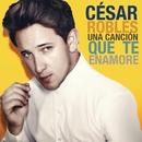 Una Canción Que Te Enamore/César Robles