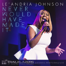 Never Would Have Made It (BMI Broadcast) [Live]/Le'Andria Johnson