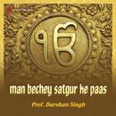 Man Bechey Satgur Ke Paas/Prof. Darshan Singh