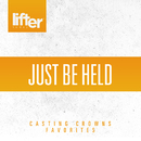 Just be Held: Casting Crowns Favorites/Casting Crowns