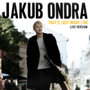 That's Just What I Do (Live Session)/Jakub Ondra
