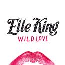 Wild Love/Elle King