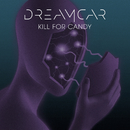Kill for Candy/DREAMCAR