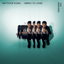 Hard To Love (The Remixes)/Matthew Koma