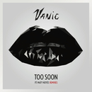 Too Soon (Remixes) feat.Maty Noyes/Vanic