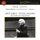 "Franck: Symphony in D Minor, FWV 48 - Saint-Saens: Symphony No. 3 in C Minor, Op. 78 ""Organ""/Arturo Toscanini"