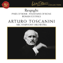 Respighi: Pines of Rome, Fountains of Rome & Roman Festivals/Arturo Toscanini