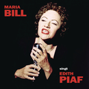 MARIA BILL singt EDITH PIAF/Maria Bill
