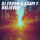 Believer (Radio Edit)/DJ Fresh & Adam F