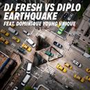 Earthquake (DJ Fresh vs. Diplo) [Remixes] feat.Dominique Young Unique/DJ Fresh