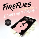 I Can't Get Enough (Remixes) feat.Alexandra Prince/Fireflies