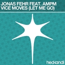 Vice Moves (Let Me Go) [Remixes] feat.AMPM/Jonas Fehr