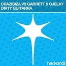 Dirty Guitarra/Crazibiza Vs. Garrett & Ojelay