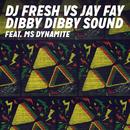 Dibby Dibby Sound (DJ Fresh vs. Jay Fay) feat.Ms Dynamite/DJ Fresh
