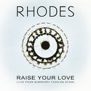 Raise Your Love (Live from Burberry Fashion Show)/RHODES