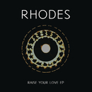 Raise Your Love - EP/RHODES