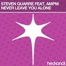 Never Leave You Alone (Remixes) feat.AMPM/Steven Quarré