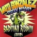 Badman Riddim (Jump) [Remixes] feat.Foreign Beggars/Vato Gonzalez
