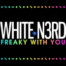 Freaky With You (Radio Edit)/White N3rd