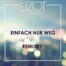 Einfach nur weg (Remixes) feat.Jason Anousheh/LIZOT