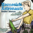 Rocket Science/Homesick Astronauts