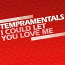 I Could Let You Love Me/Tempramentals