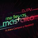 Me Llevas Más Alto feat.Alex Campos,Redimi2/DJ PV