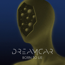 Born To Lie/DREAMCAR