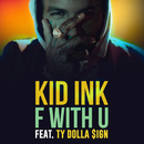 F With U feat.Ty Dolla $ign/Kid Ink