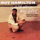 With All My Love (Rare Bonus Tracks Version)/Roy Hamilton