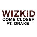Come Closer feat.Drake/WizKid