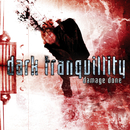 Damage Done/Dark Tranquillity