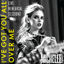 I've Got You All Over Me (Live Rehearsal Session)/Michelle Treacy