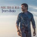 Trem-Bala/Padre Fábio de Melo