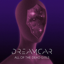 All Of The Dead Girls/DREAMCAR
