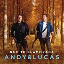 Que Te Enamoraba/Andy & Lucas
