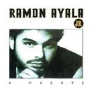 A Muerte/Ramón Ayala Jr.