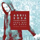 Canciones para Que Me Crea (Primer Intento)/Abril Sosa