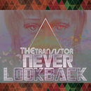 Never Look Back/The Transistor