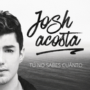 Tú No Sabes Cuánto/Josh Acosta