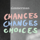 Chances Changes Choices/Zimmerman