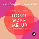 Don't Wake Me Up (Simon Field Remix) feat.Aleksander Walmann/Quiet Disorder