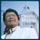 I Believe/Dennis Marsh