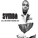 All We Ever Wanna Do/SYMBA