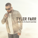 I Should Go to Church Sometime/Tyler Farr