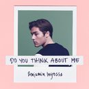Do You Think About Me/Benjamin Ingrosso