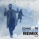 Coração Tá Gelado (Dennis, DANNE & Liporaci Remix) feat.MC TH/Dennis DJ